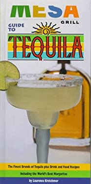 Mesa Grill Guide to Tequila: The Quintessence of the Blue Agave and the Finest Brands of Tequila, with 70 Food and Drink Recipes 9781579120108
