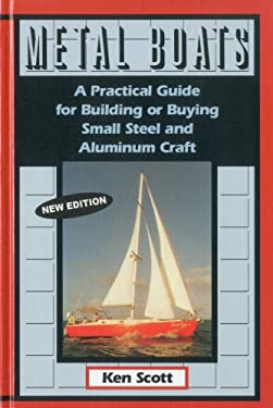 Metal Boats: A Practical Guide for Building or Buying Small Steel and Alumninum Craft 9781574090826