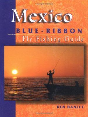 Mexico Blue-Ribbon Fly Fishing Guide: Largemouth Bass to Big Game 9781571881540