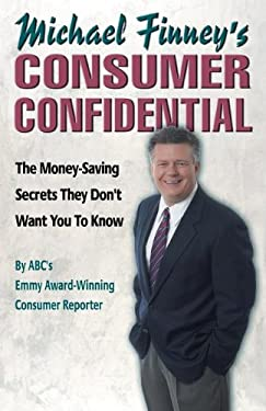 Michael Finney's Consumer Confidential: The Money-Saving Secrets They Don't Want You to Know 9781576753002