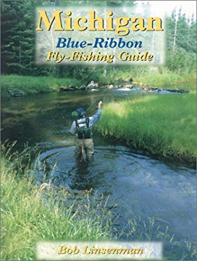 Michigan Blue-Ribbon Fly-Fishing Guide 9781571881601