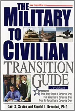 The Military to Civilian Transition Guide: A Career Transition Guide for Army, Navy, Air Force, Marine Corps & Coast Guard Personnel 9781570233159