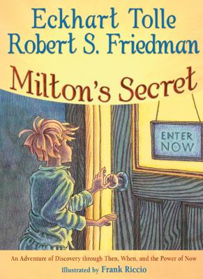 Milton's Secret: An Adventure of Discovery Through Then, When, and the Power of Now 9781571745774