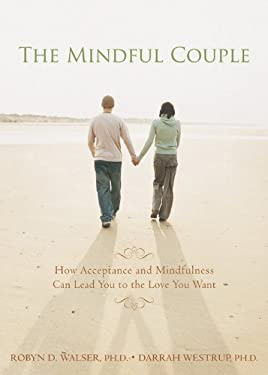 Mindful Couple: How Acceptance and Mindfulness Can Lead You to the Love You Want 9781572246171