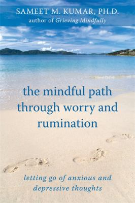 The Mindful Path Through Worry and Rumination: Letting Go of Anxious and Depressive Thoughts 9781572246874