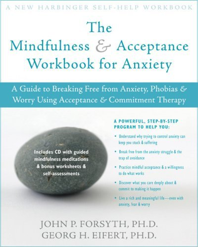 The Mindfulness and Acceptance Workbook for Anxiety: A Guide to Breaking Free from Anxiety, Phobias, and Worry Using Acceptance and Commitment Therapy 9781572244993