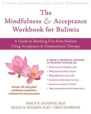The Mindfullness & Acceptance Workbook for Bulimia: A Guide to Breaking Free from Bulimia Using Acceptance & Commitment Therapy [With CDROM] 9781572247352