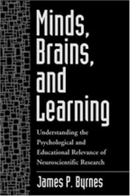 Minds, Brains, and Learning: Understanding the Psychological and Educational Relevance of Neuroscientific Research 9781572306516