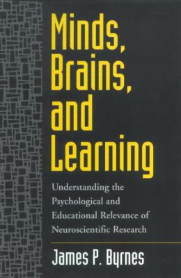 Minds, Brains, and Learning: Understanding the Psychological and Educational Relevance of Neuroscientific Research 9781572306523