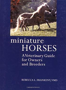 Miniature Horses: A Veterinary Guide for Owners and Breeders 9781570762352