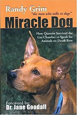 Miracle Dog: How Quentin Survived the Gas Chamber to Speak for Animals on Death Row 9781577790716
