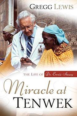 Miracle at Tenwek: The Life of Dr. Ernie Steury 9781572932227