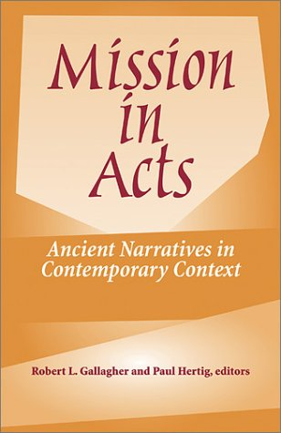 Mission in Acts: Ancient Narratives in Contemporary Context 9781570754937