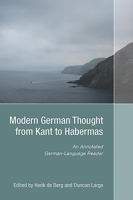 Modern German Thought from Kant to Habermas: An Annotated German-Language Reader 9781571135452