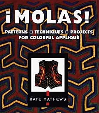 Molas!: Patterns, Techniques & Projects for Colorful Applique 9781579900205