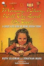 Mommy, When Will the Lord Be Two?: A Child's Eye View of Being Jewish Today 7099208