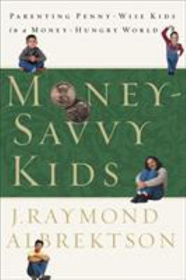 Money-Savvy Kids: Parenting Penny-Wise Kids in a Money-Hungry World 9781578564262