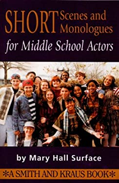 Monologues and Scenes for Middle School Actors 9781575251790