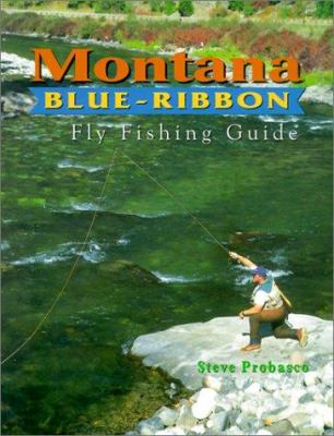 Montana Blue-Ribbon Fly Fishing Guide 9781571881656