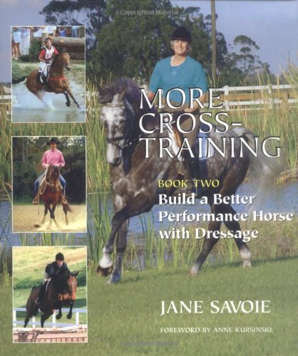More Cross-Training: Book Two: Build a Better Athlete with Dressage 9781570760907