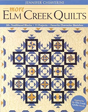 More Elm Creek Quilts: 30+ Traditional Blocks, 11 Projects, Favorite Character Sketches 9781571204516