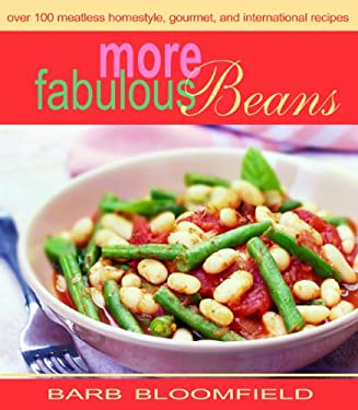 More Fabulous Beans: Meatless Homestyle, Gourmet and International Recipes 9781570671463