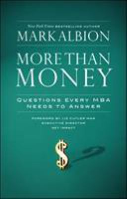 More Than Money: Questions Every MBA Needs to Answer: Redefining Risk and Reward for a Life of Purpose 9781576756560
