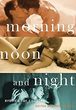 Morning, Noon and Night: Erotica for Couples 9781573448215