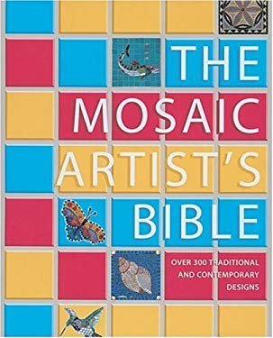 Mosaic Artist's Bible: 300 Traditional & Contemporary Designs 9781570762932