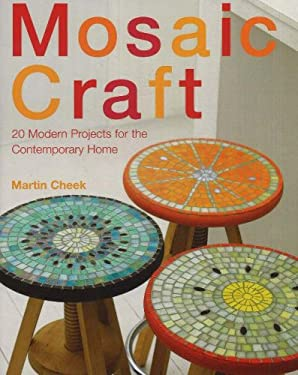 Mosaic Craft: 20 Modern Projects for the Contemporary Home 9781570763571