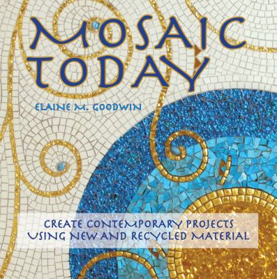 Mosaic Today: Create Contemporary Projects Using New and Recycled Material 9781570764790