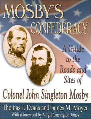 Mosby's Confederacy: A Guide to the Roads and Sites of Colonel John Singleton Mosby 9781572492783