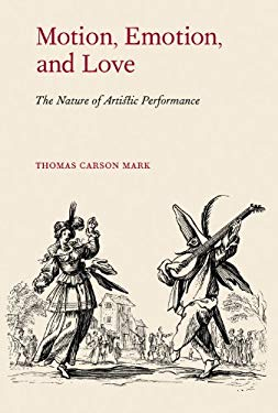 Motion, Emotion, and Love: The Nature of Artistic Performance 9781579999018