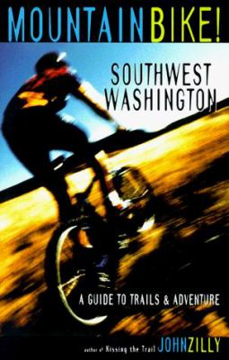 Mountain Bike: Southwest Washington: A Guide to Trails and Adventure 9781570611377
