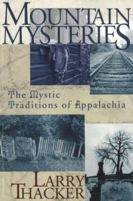 Mountain Mysteries: Investigating the Mystic Traditions of Appalachia 9781570723162