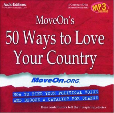 Moveon's 50 Ways to Love Your Country: How to Find Your Political Voice and Become a Catalyst for Change 9781572704305