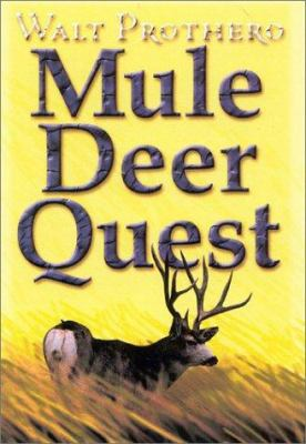 Mule Deer Quest: Thirty-Five Years of Observation and Hunting Mule Deer from Sonora to Saskatchewan 9781571572202