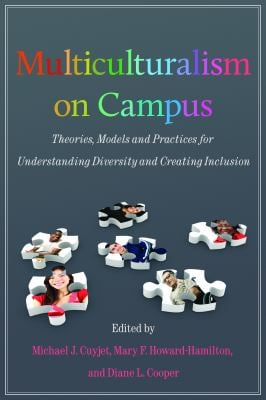 Multiculturalism on Campus: Theory, Models, and Practices for Understanding Diversity and Creating Inclusion 9781579224646
