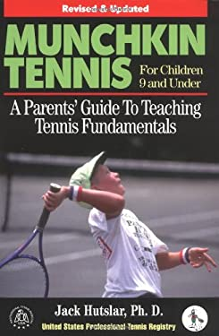 Munchkin Tennis for Children 9 and Under: A Parents' Guide to Teaching Tennis Fundamentals 9781572432826