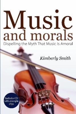 Music and Morals: Dispelling the Myth That Music Is Amoral 9781579217655