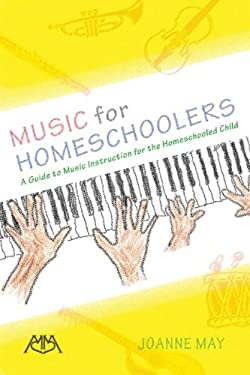 Music for Homeschoolers: A Guide to Music Instruction for the Homeschooled Child 9781574631579