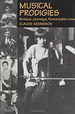 Musical Prodigies: Perilous Journeys, Remarkable Lives 9781574670462