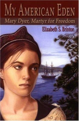 My American Eden: Mary Dyer, Martyr for Freedom 9781572493483