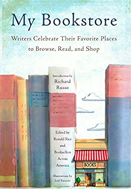 My Bookstore: Writers Celebrate Their Favorite Places to Browse, Read, and Shop 9781579129101