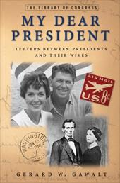My Dear President: Letters Between Presidents and Their Wives 7127493