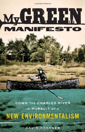 My Green Manifesto: Down the Charles River in Pursuit of a New Environmentalism 9781571313249