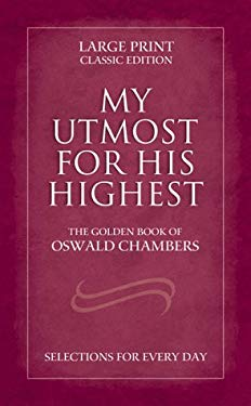 My Utmost for His Highest: Selections for Every Day: The Golden Book of Oswald Chambers 9781577485896