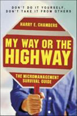 My Way or the Highway: The Micromanagement Survival Guide 9781576752968