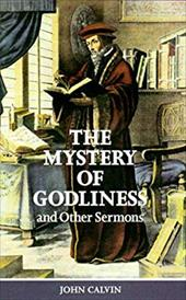 Mystery of Godliness: And Other Select Sermons