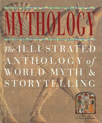 Mythology: The Illustrated Anthology of World Myth and Storytelling 9781571458278